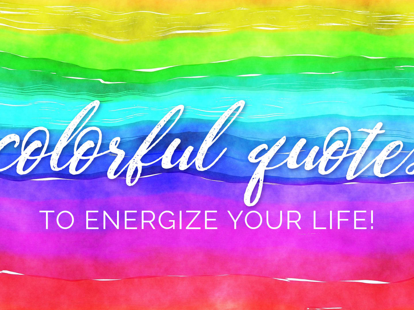 2f47247077 33 Colorful Quotes and Pictures to Energize Your Life