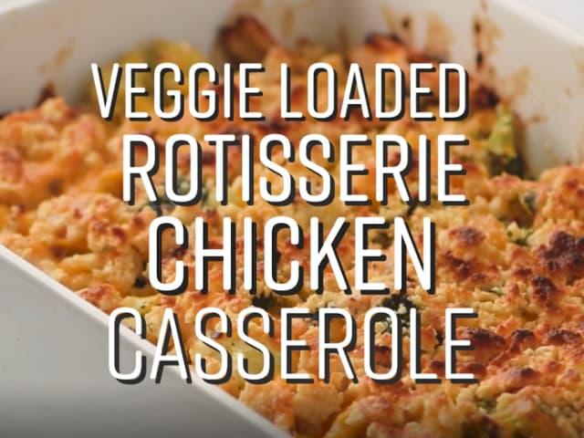 Veggie Loaded Rotisserie Chicken Casserole Project Meal Plan