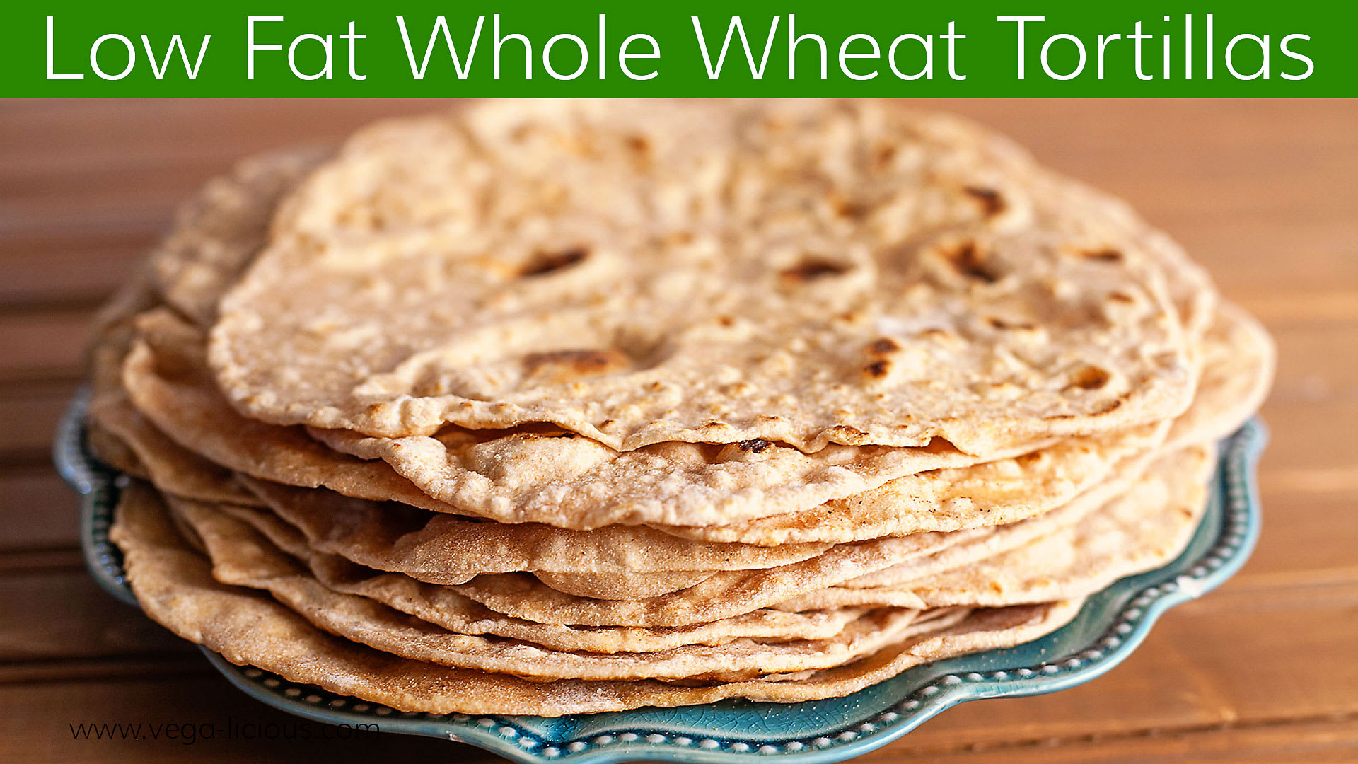 Homemade Low Fat Whole Wheat Tortilla Recipe
