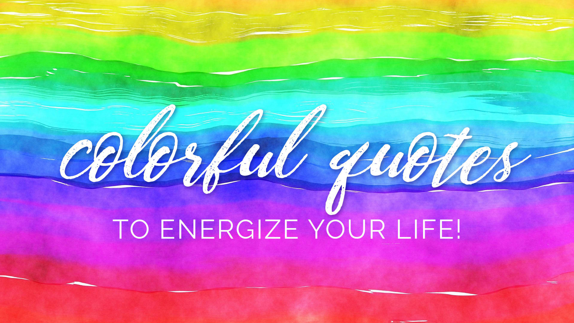 Colorful Quotes to Energize Your Life
